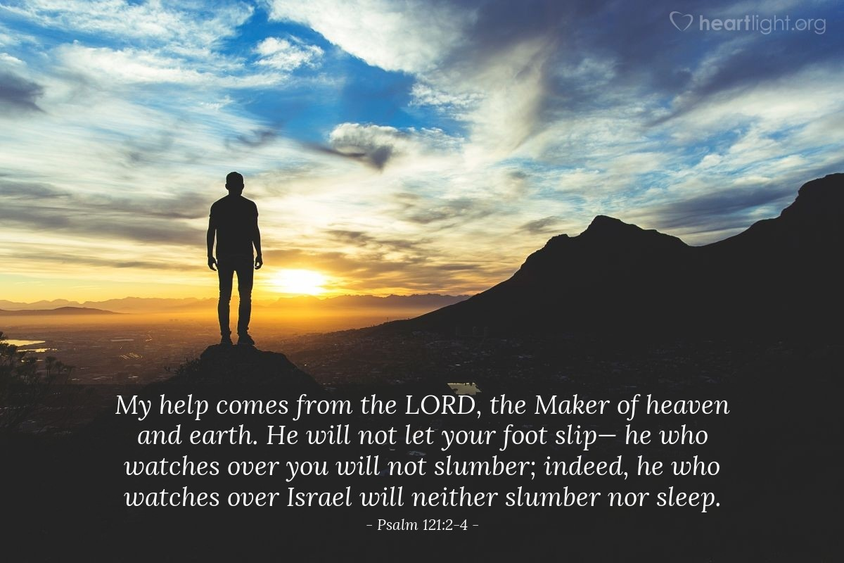 Illustration of Psalm 121:2-4 — My help comes from the LORD, the Maker of heaven and earth.  He will not let your foot slip— he who watches over you will not slumber; indeed, he who watches over Israel will neither slumber nor sleep.