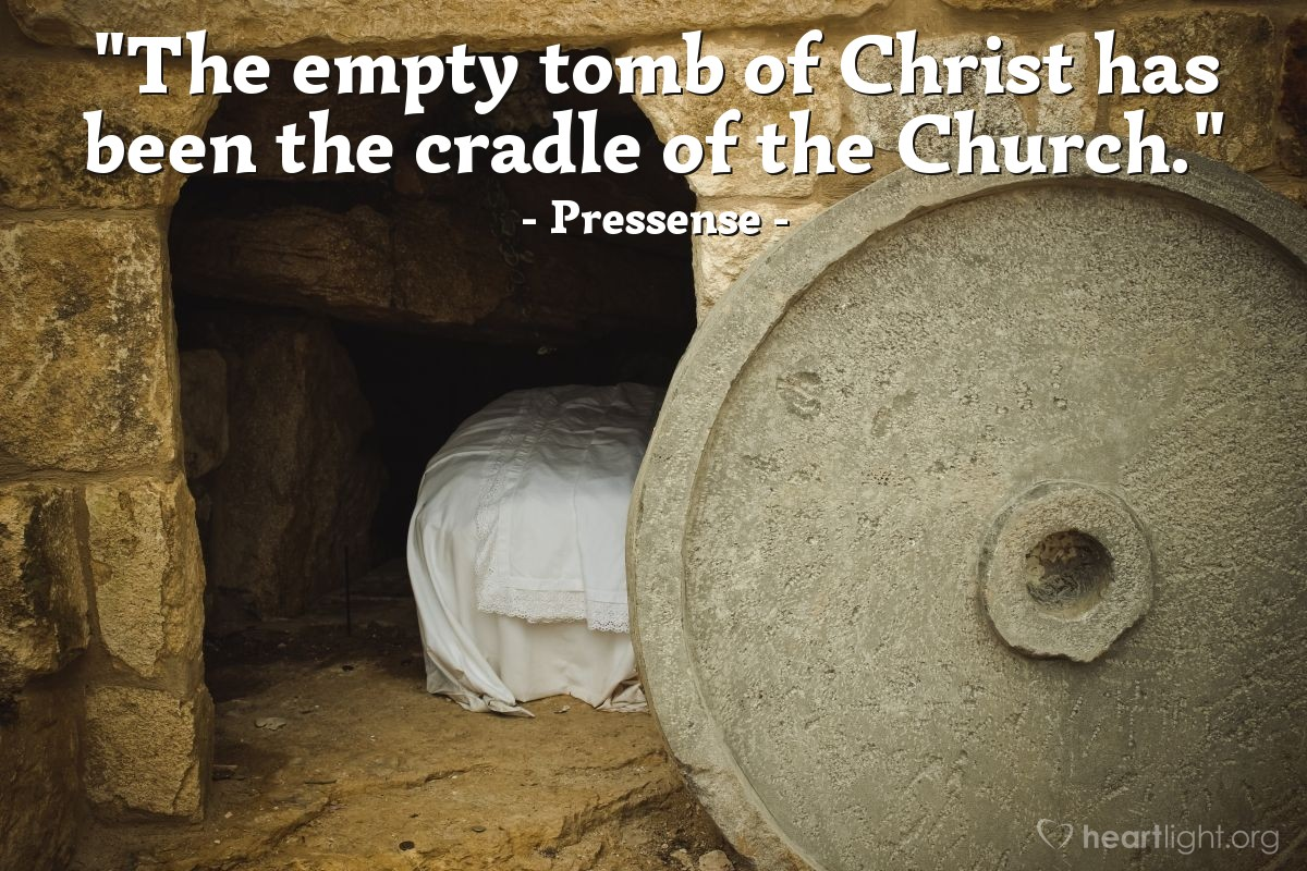 """Illustration of Pressense — """"The empty tomb of Christ has been the cradle of the Church."""""""