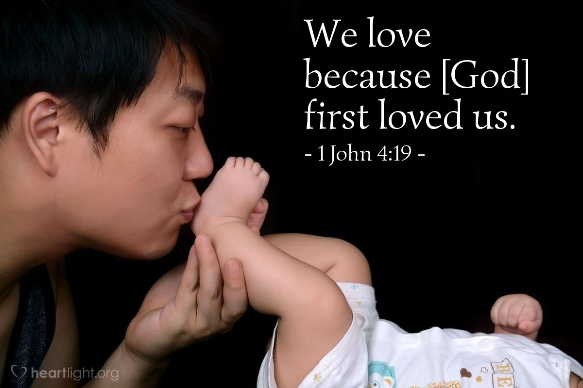 Illustration of 1 John 4:19 — We love because [God] first loved us.