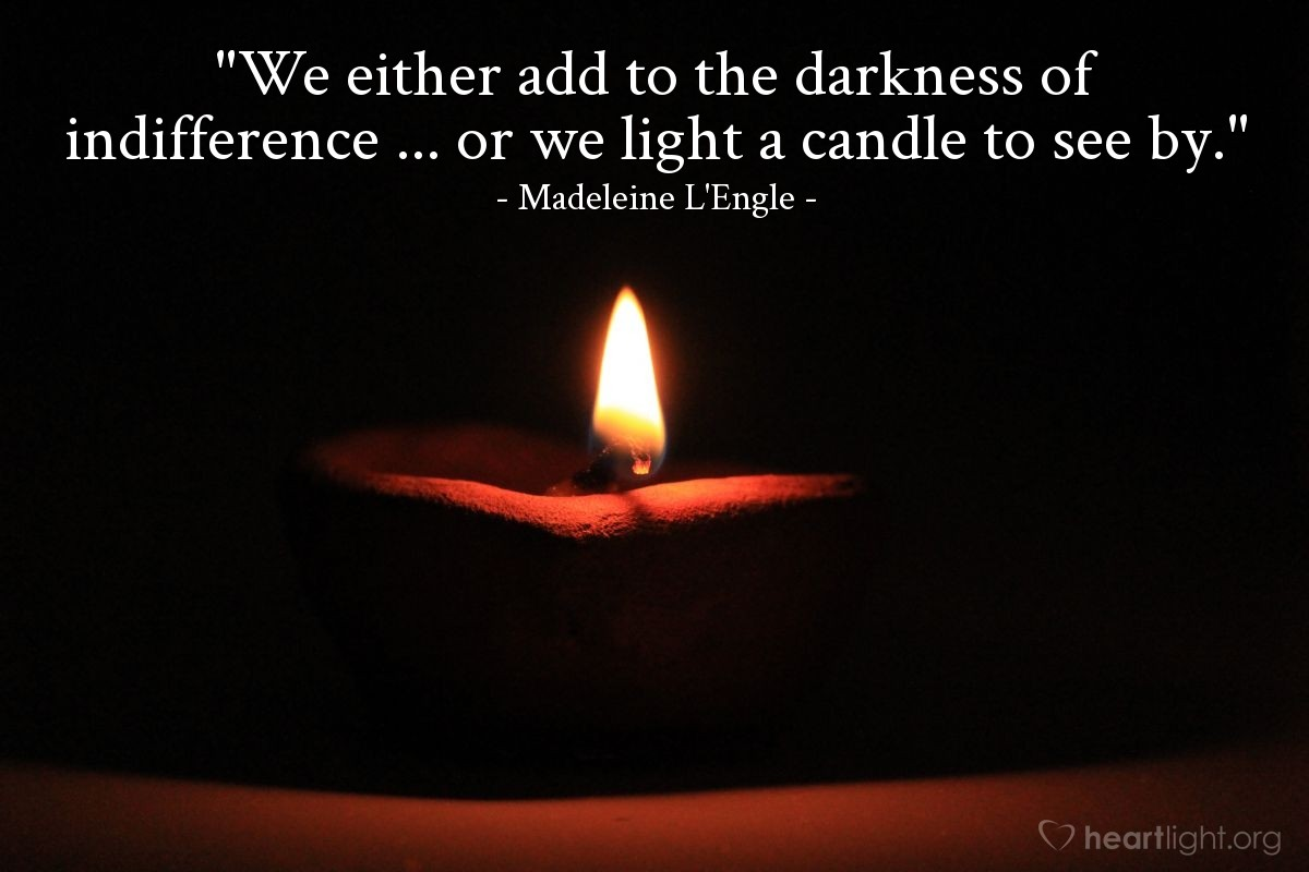 """Illustration of Madeleine L'Engle — """"We either add to the darkness of indifference ... or we light a candle to see by."""""""