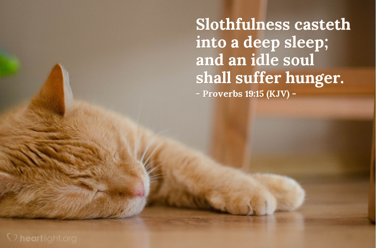 Illustration of Proverbs 19:15 (KJV) — Slothfulness casteth into a deep sleep; and an idle soul shall suffer hunger.