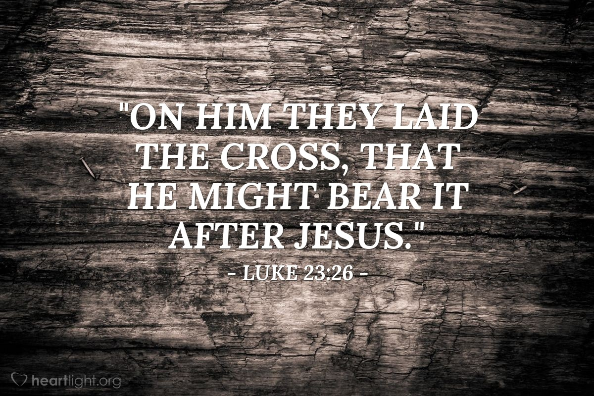 "Illustration of Luke 23:26 — ""On him they laid the cross, that he might bear it after Jesus."""