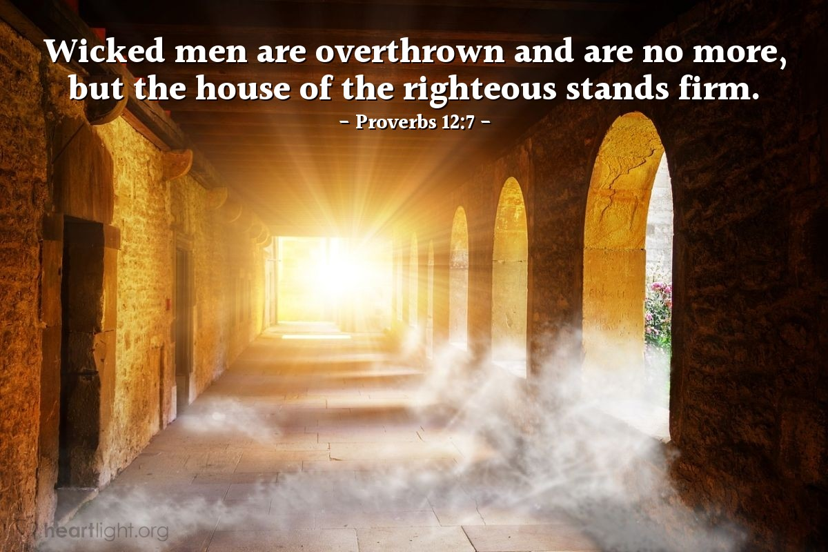 Illustration of Proverbs 12:7 — Wicked men are overthrown and are no more, but the house of the righteous stands firm.
