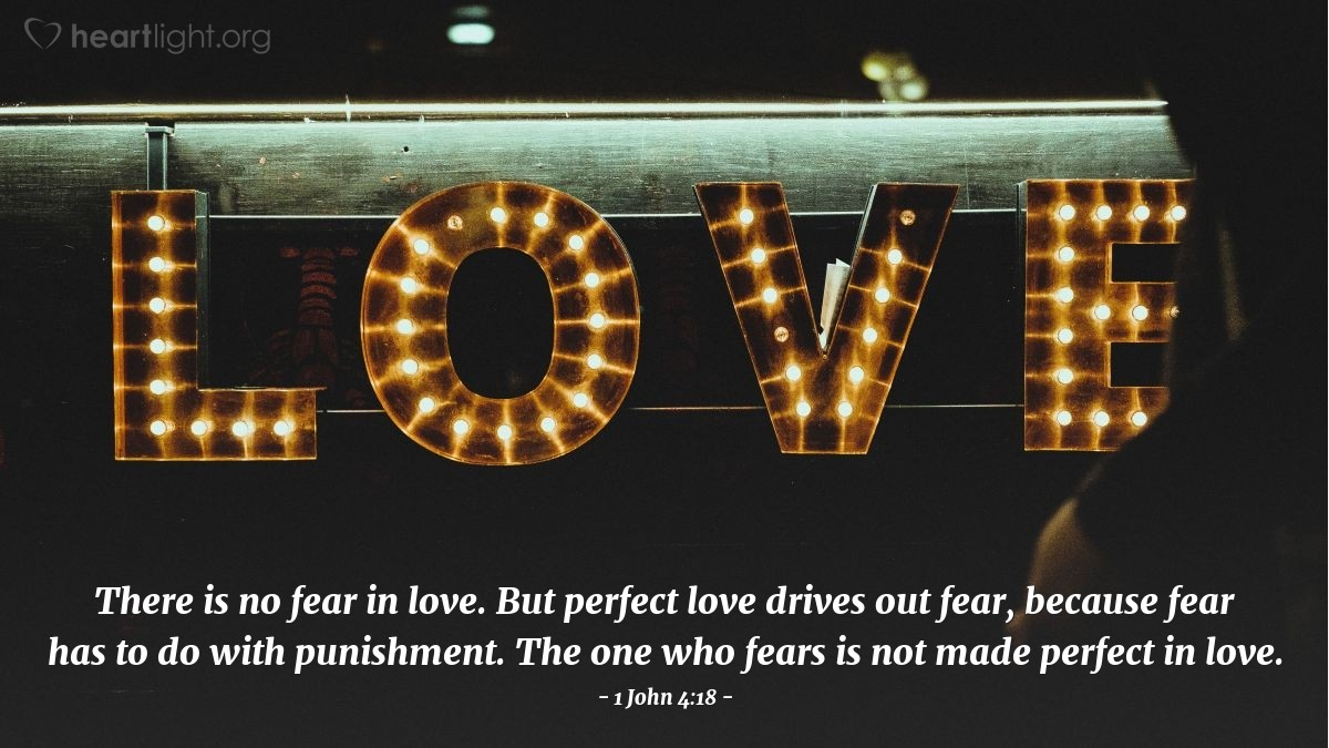 Illustration of 1 John 4:18 — There is no fear in love. But perfect love drives out fear, because fear has to do with punishment. The one who fears is not made perfect in love.
