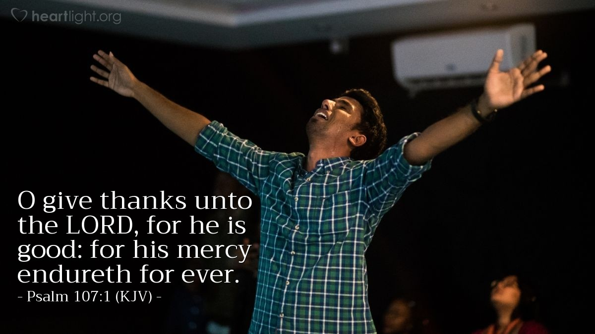 Illustration of Psalm 107:1 (KJV) — O give thanks unto the LORD, for he is good: for his mercy endureth for ever.