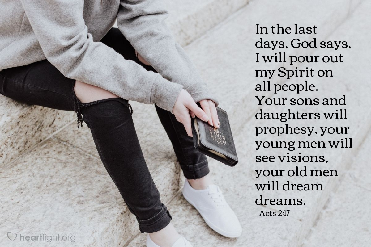 Illustration of Acts 2:17 — In the last days, God says, I will pour out my Spirit on all people. Your sons and daughters will prophesy, your young men will see visions, your old men will dream dreams.