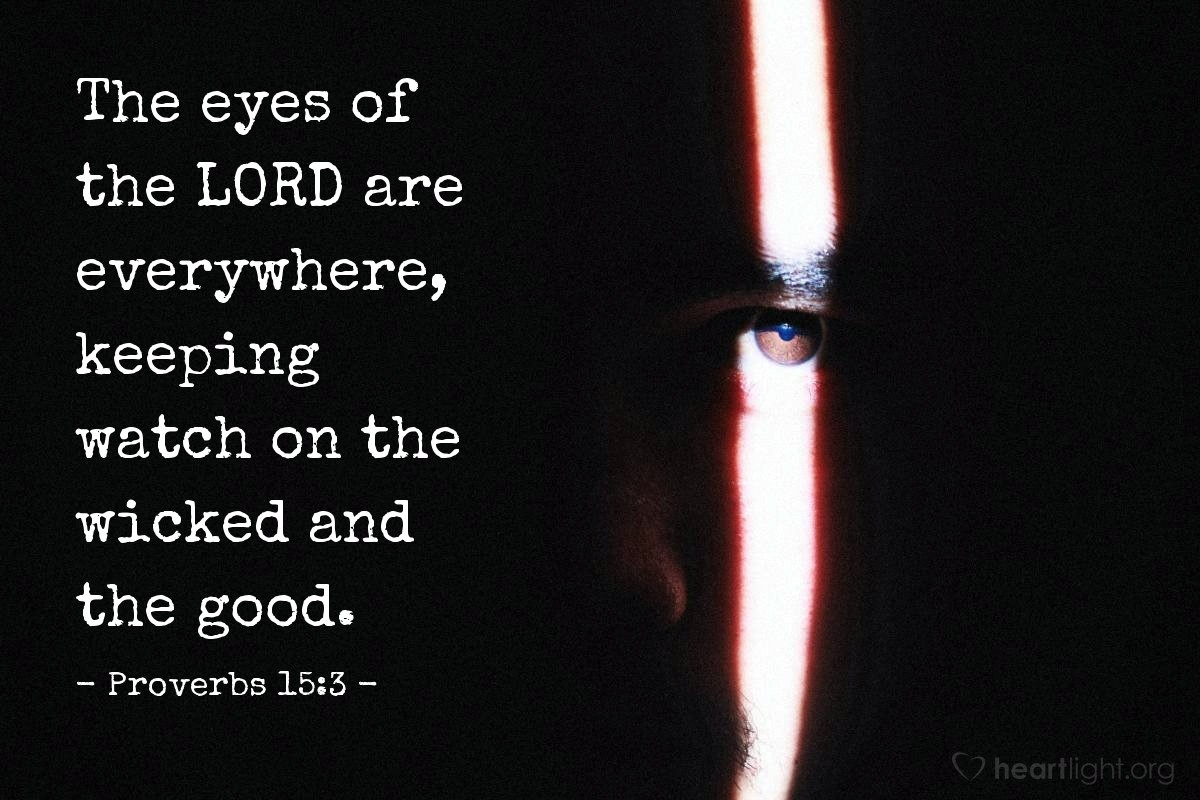 Illustration of Proverbs 15:3 — The eyes of the LORD are everywhere, keeping watch on the wicked and the good.