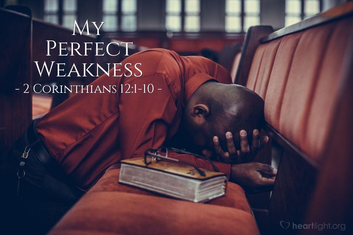 My Perfect Weakness — 2 Corinthians 12:1-10