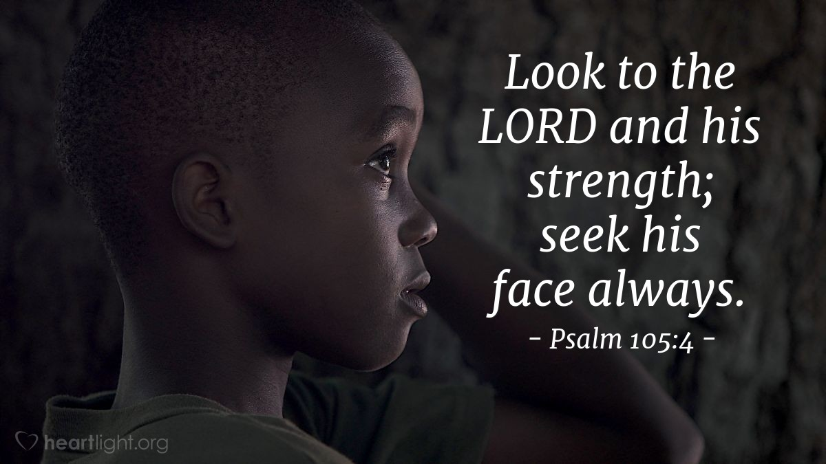 Illustration of Psalm 105:4 — Look to the LORD and his strength; seek his face always.