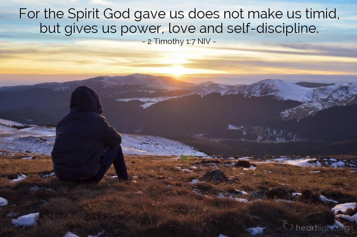 Illustration of 2 Timothy 1:7 NIV — For the Spirit God gave us does not make us timid, but gives us power, love and self-discipline.