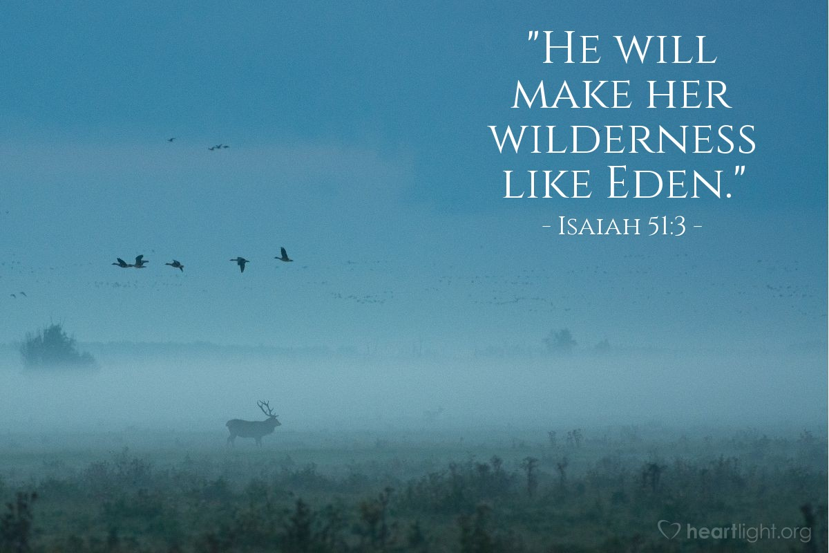 "Illustration of Isaiah 51:3 — ""He will make her wilderness like Eden."""