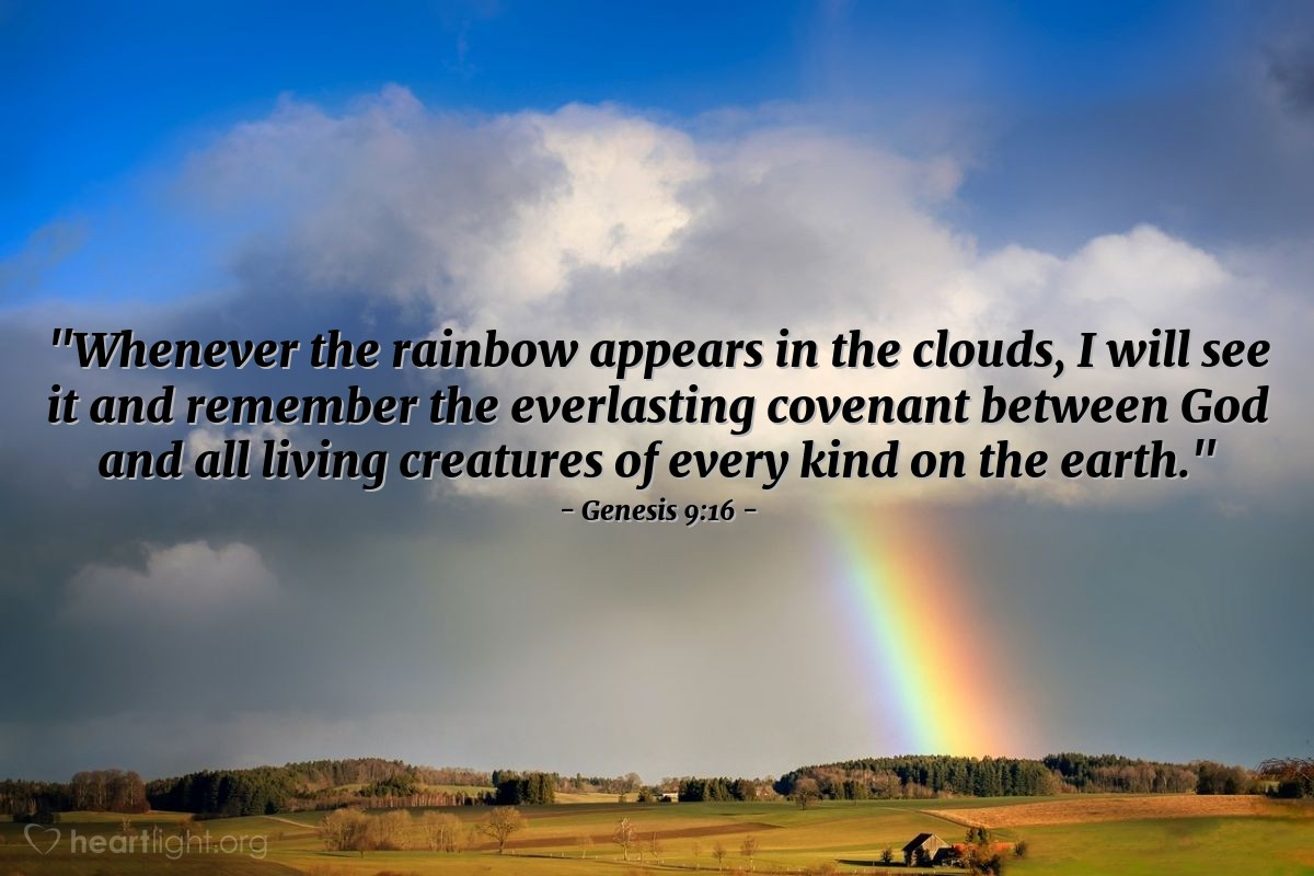 "Illustration of Genesis 9:16 — ""Whenever the rainbow appears in the clouds, I will see it and remember the everlasting covenant between God and all living creatures of every kind on the earth."""