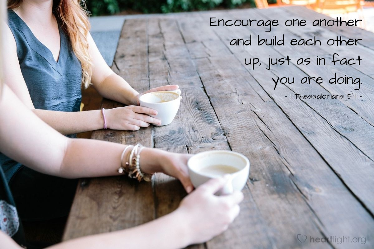 Illustration of 1 Thessalonians 5:11 — Encourage one another and build each other up, just as in fact you are doing.
