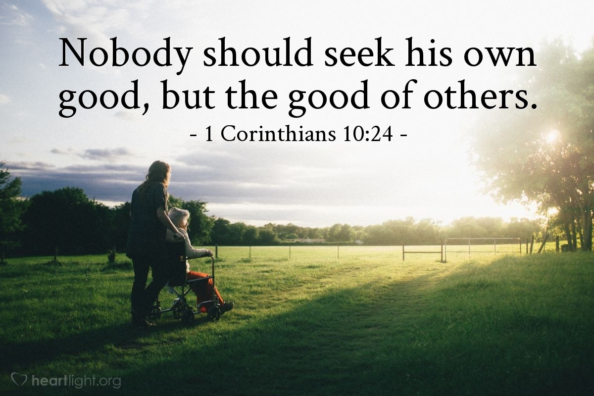 Illustration of 1 Corinthians 10:24 — Nobody should seek his own good, but the good of others.