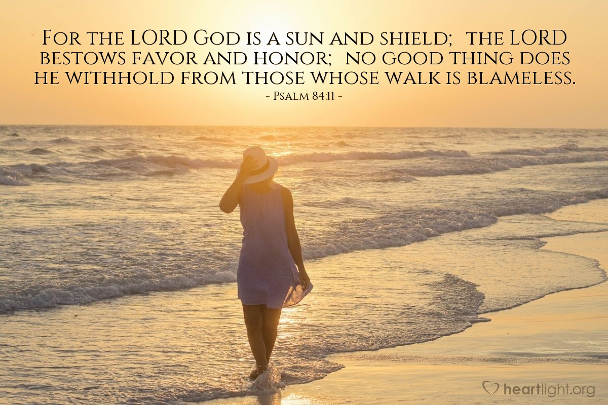 Illustration of Psalm 84:11 — For the LORD God is a sun and shield; the LORD bestows favor and honor; no good thing does he withhold from those whose walk is blameless.