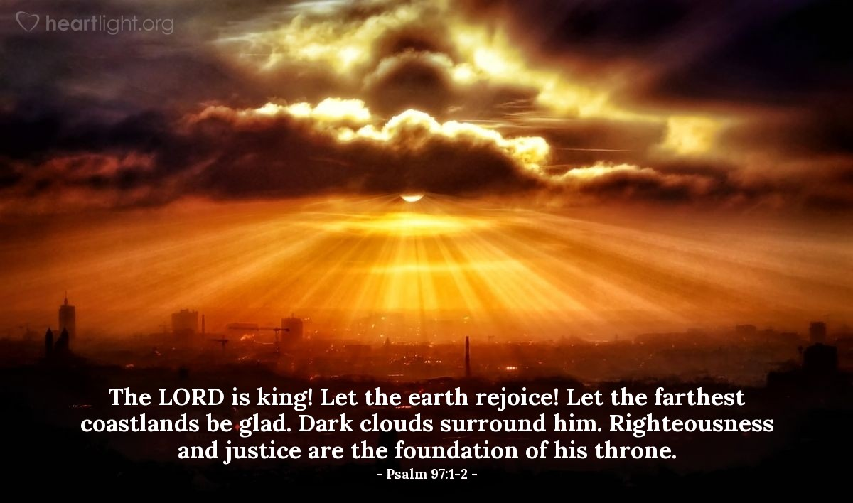 Illustration of Psalm 97:1-2 — The LORD is king! Let the earth rejoice! Let the farthest coastlands be glad. Dark clouds surround him. Righteousness and justice are the foundation of his throne.