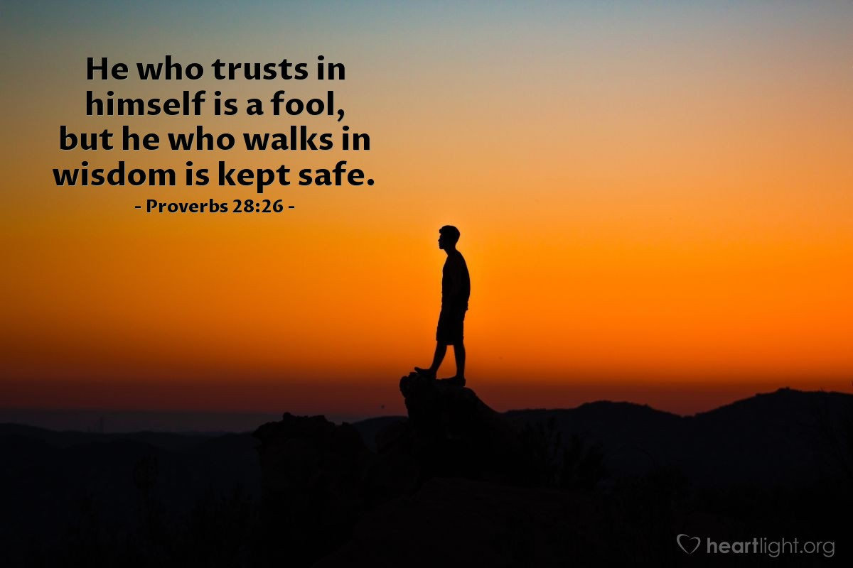Illustration of Proverbs 28:26 — He who trusts in himself is a fool, but he who walks in wisdom is kept safe.