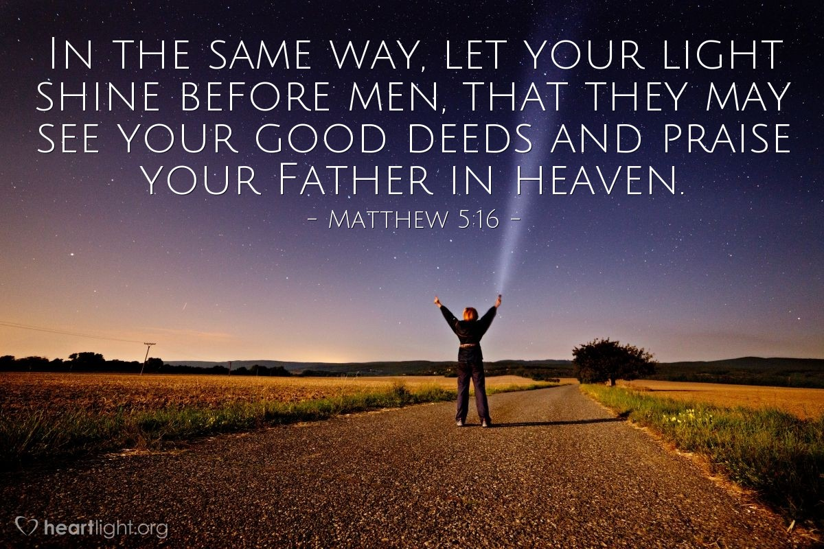 Illustration of Matthew 5:16 — In the same way, let your light shine before men, that they may see your good deeds and praise your Father in heaven.