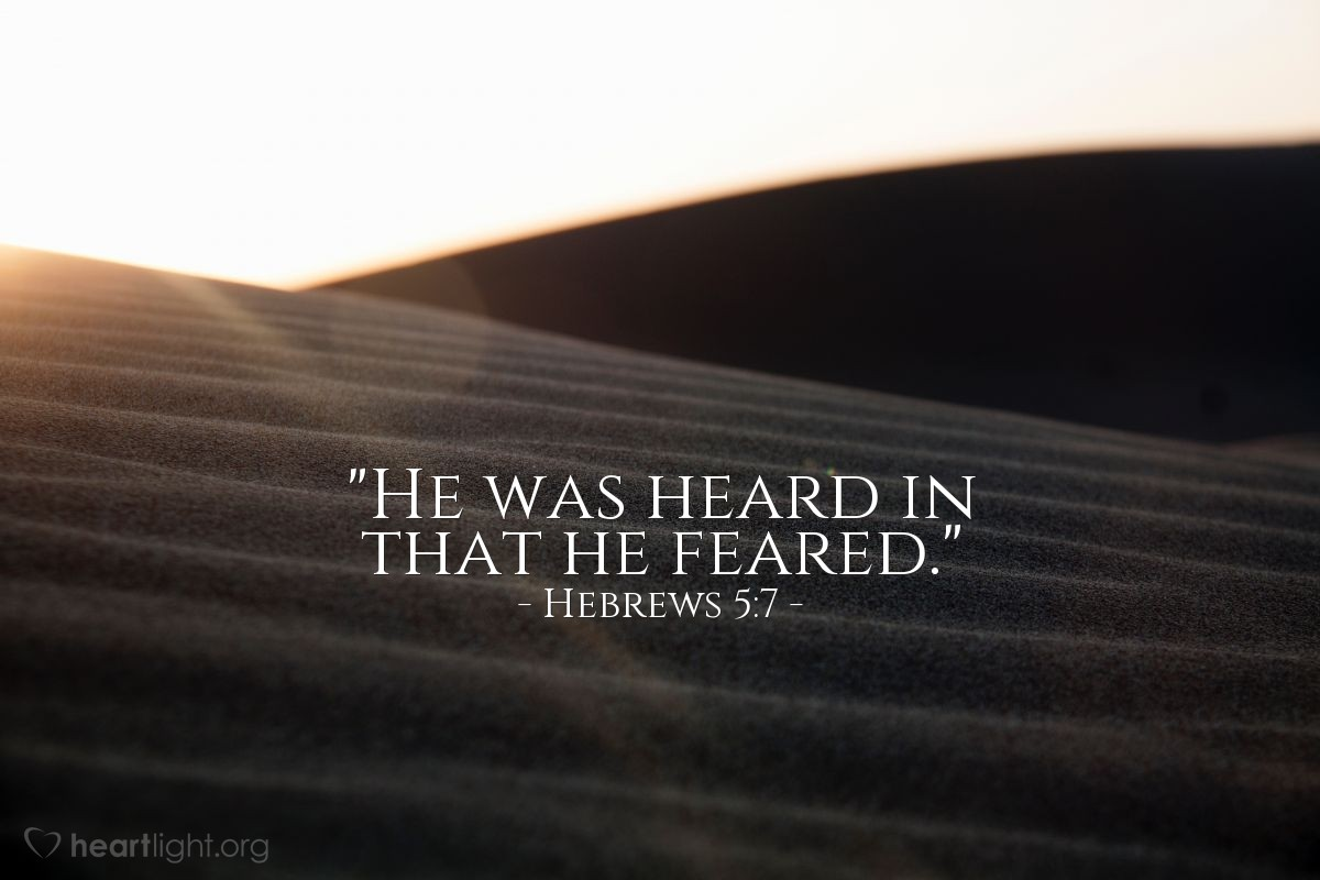 "Illustration of Hebrews 5:7 — ""He was heard in that he feared."""