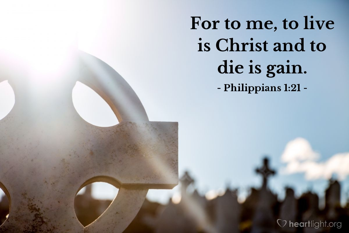 Illustration of Philippians 1:21 — For to me, to live is Christ and to die is gain.