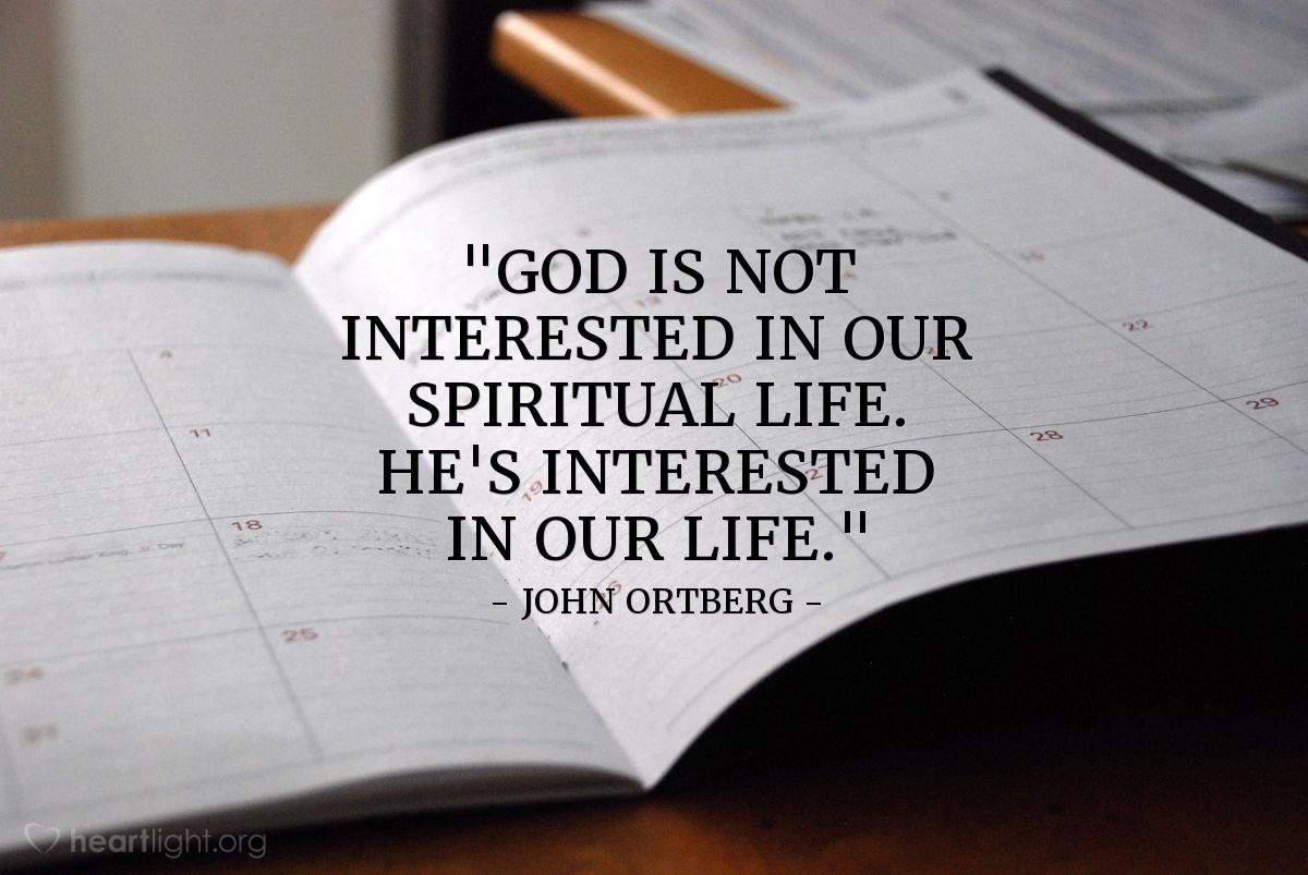 """Illustration of John Ortberg — """"God is not interested in our spiritual life.  He's interested in our life."""""""