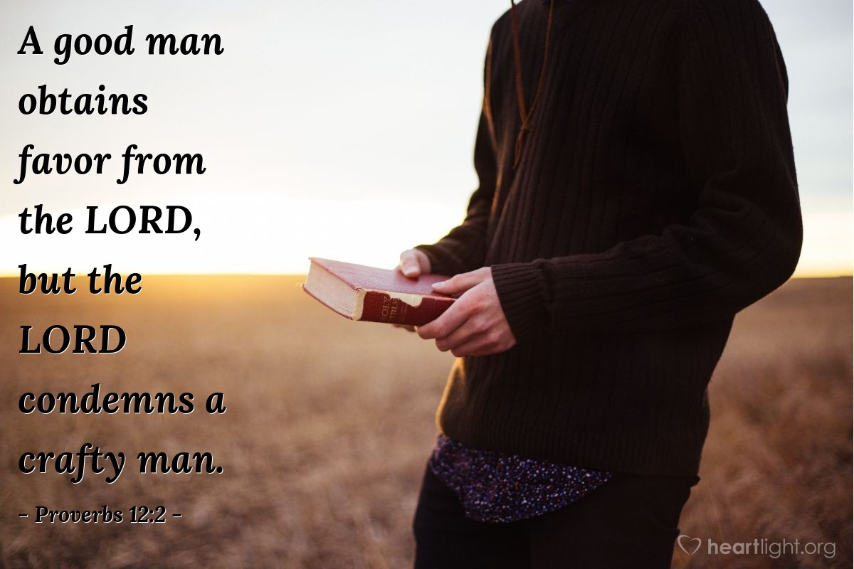 Illustration of Proverbs 12:2 — A good man obtains favor from the LORD, but the LORD condemns a crafty man.