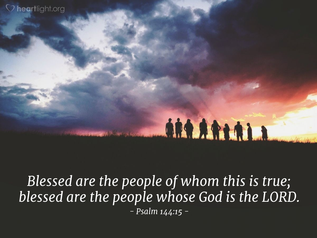 Illustration of Psalm 144:15 — Blessed are the people of whom this is true; blessed are the people whose God is the LORD.