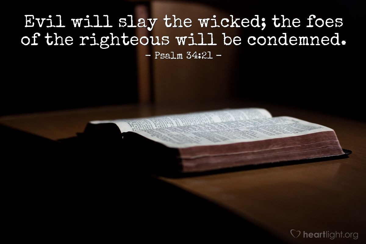 Illustration of Psalm 34:21 — Evil will slay the wicked; the foes of the righteous will be condemned.