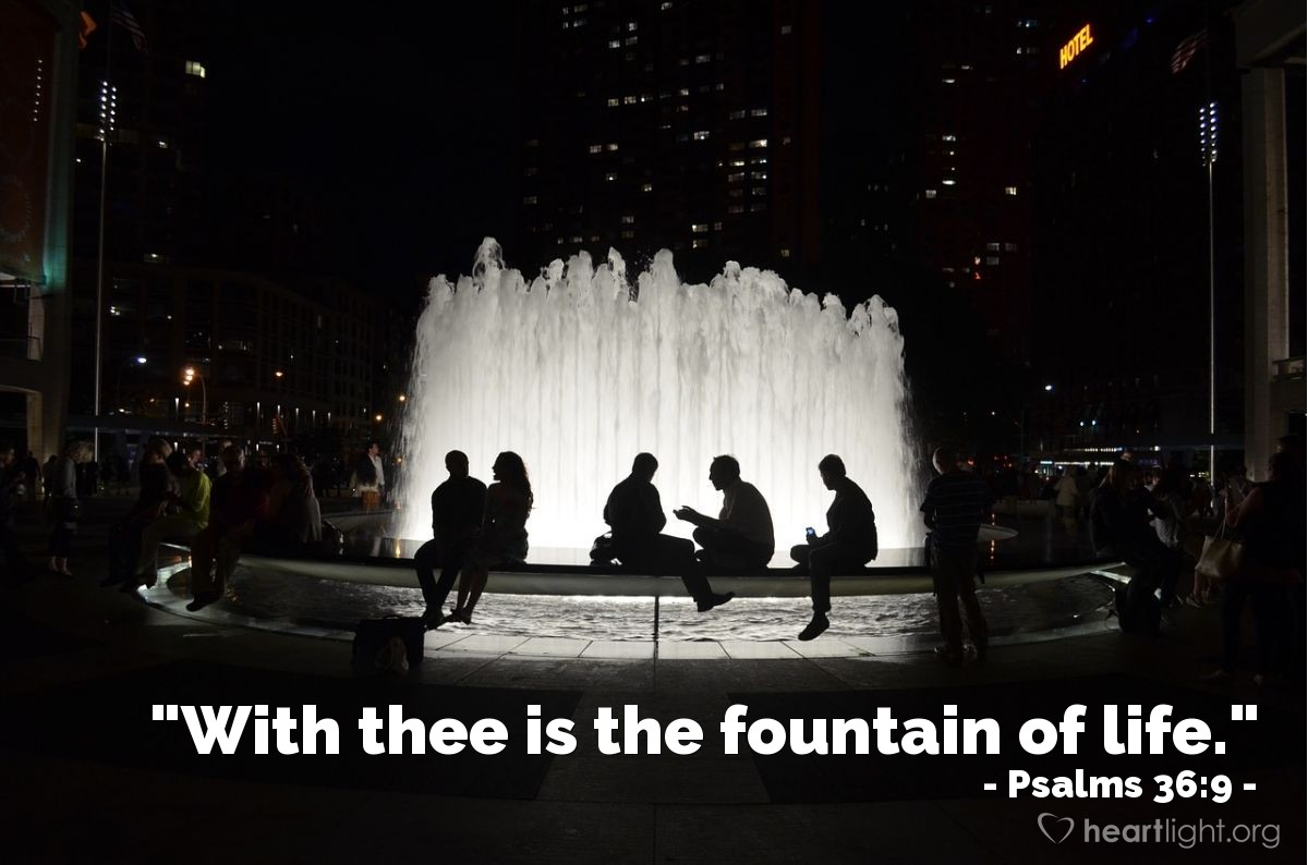"""Illustration of Psalms 36:9 — """"With thee is the fountain of life."""""""