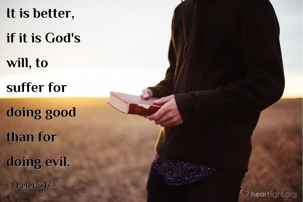 Illustration of 1 Peter 3:17 — It is better, if it is God's will, to suffer for doing good than for doing evil.