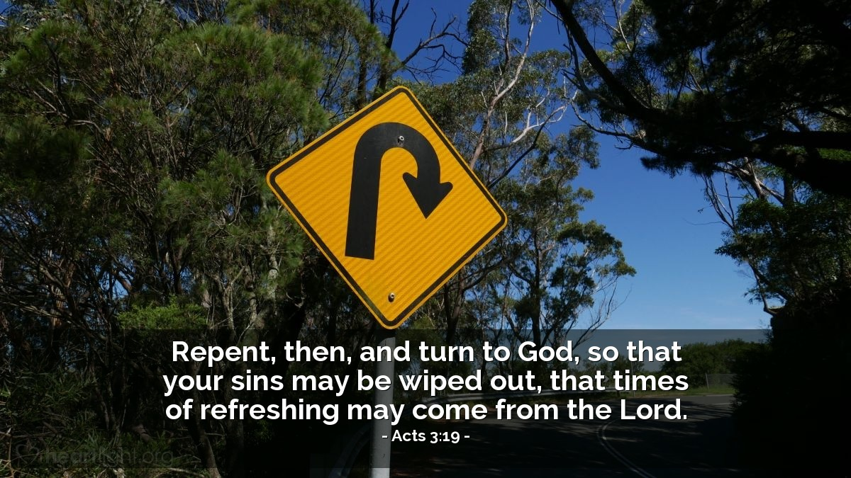 Illustration of Acts 3:19 — Repent, then, and turn to God, so that your sins may be wiped out, that times of refreshing may come from the Lord.