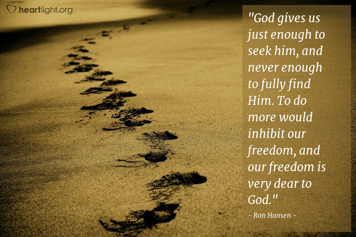 """Illustration of Ron Hansen — """"God gives us just enough to seek him, and never enough to fully find Him.  To do more would inhibit our freedom, and our freedom is very dear to God."""""""