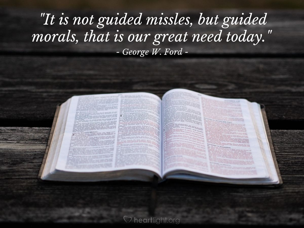 """Illustration of George W. Ford — """"It is not guided missles, but guided morals, that is our great need today."""""""