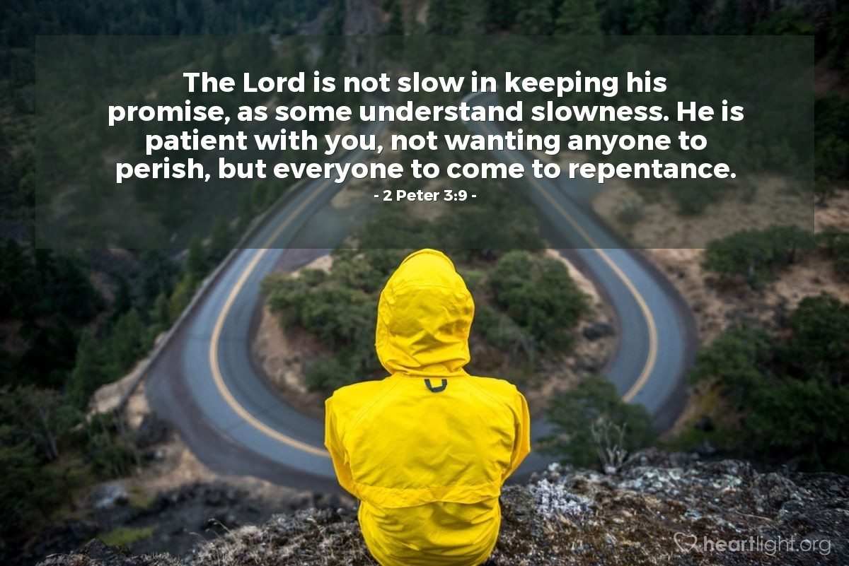 Illustration of 2 Peter 3:9 — The Lord is not slow in keeping his promise, as some understand slowness. He is patient with you, not wanting anyone to perish, but everyone to come to repentance.