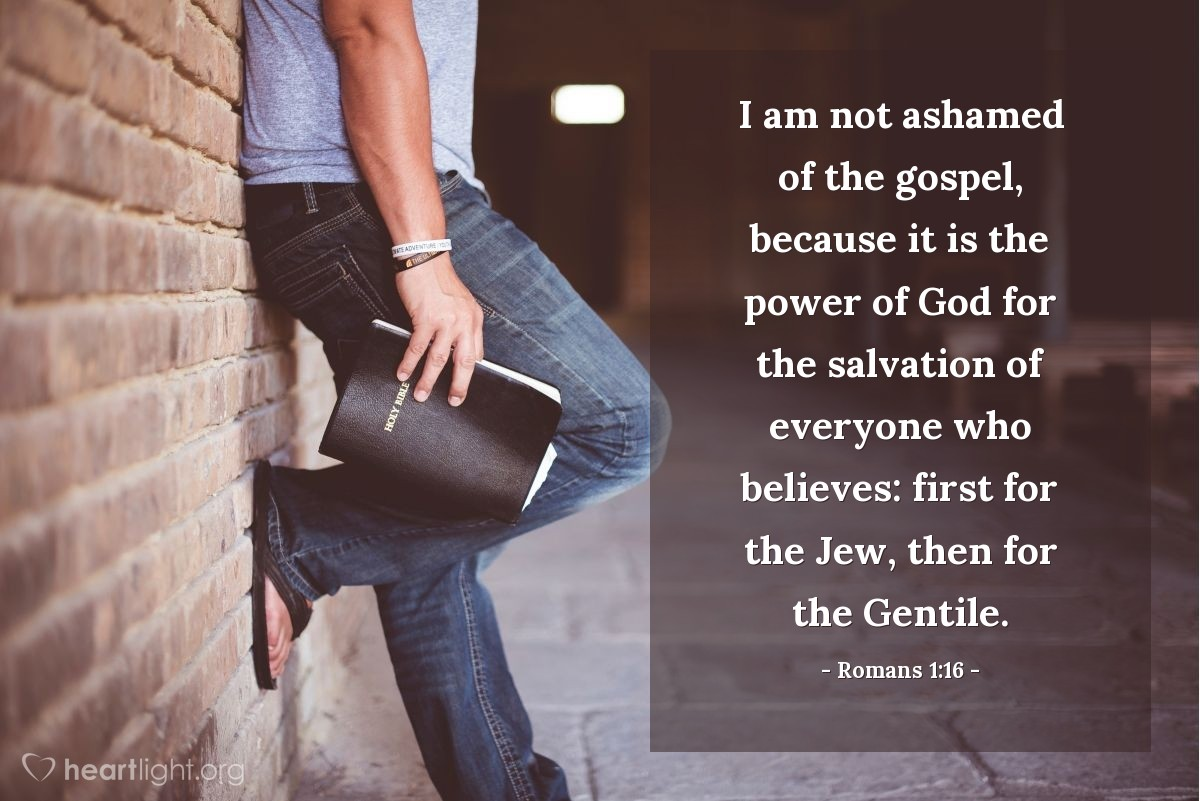 Illustration of Romans 1:16 — I am not ashamed of the gospel, because it is the power of God for the salvation of everyone who believes: first for the Jew, then for the Gentile.