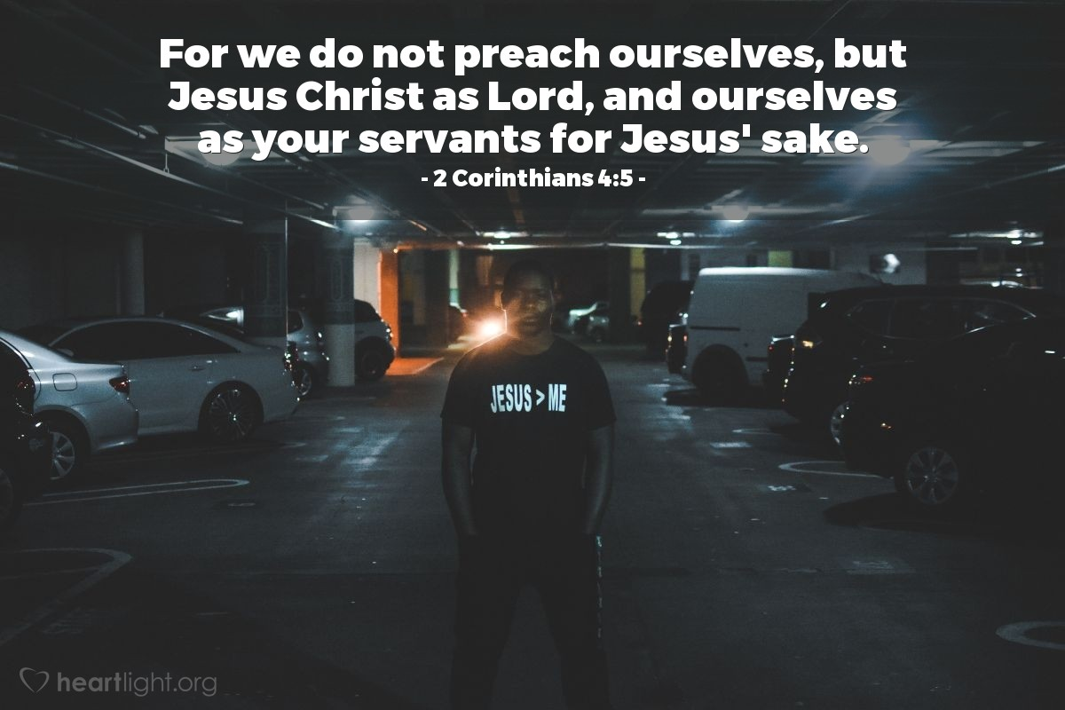 Illustration of 2 Corinthians 4:5 — For we do not preach ourselves, but Jesus Christ as Lord, and ourselves as your servants for Jesus' sake.