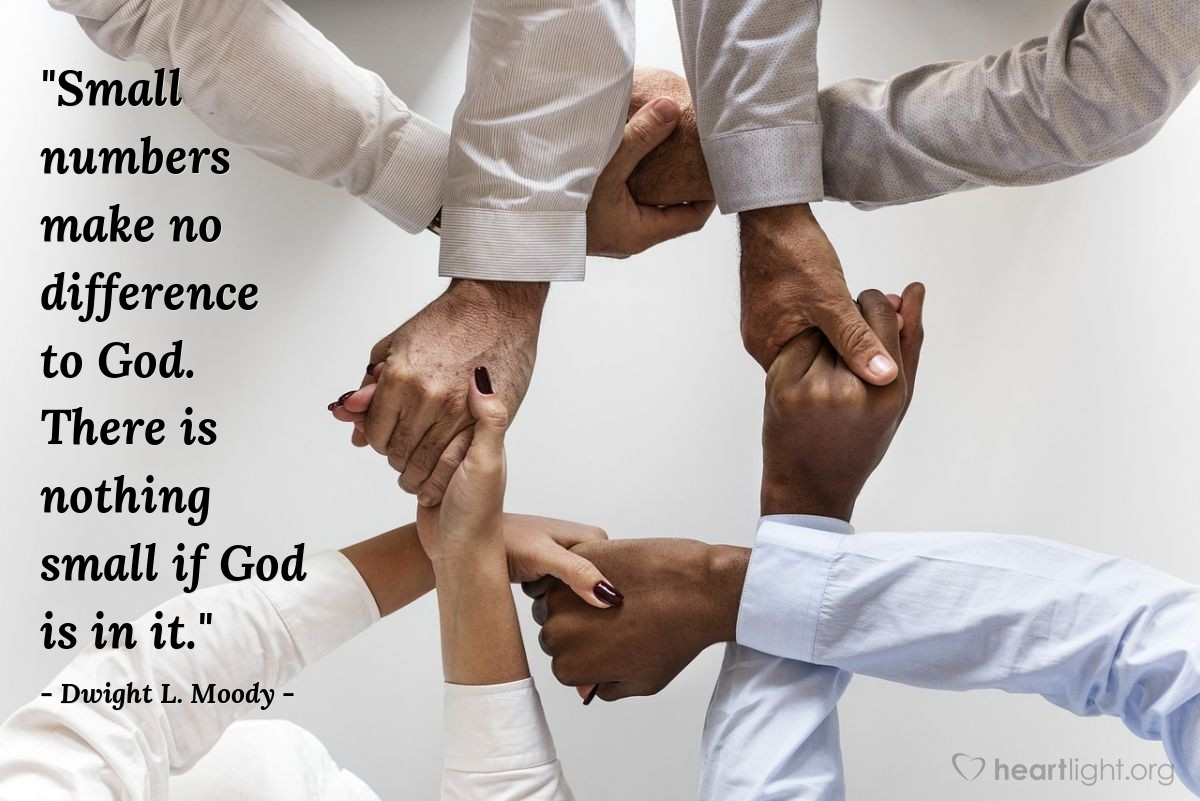 """Illustration of Dwight L. Moody — """"Small numbers make no difference to God.  There is nothing small if God is in it."""""""