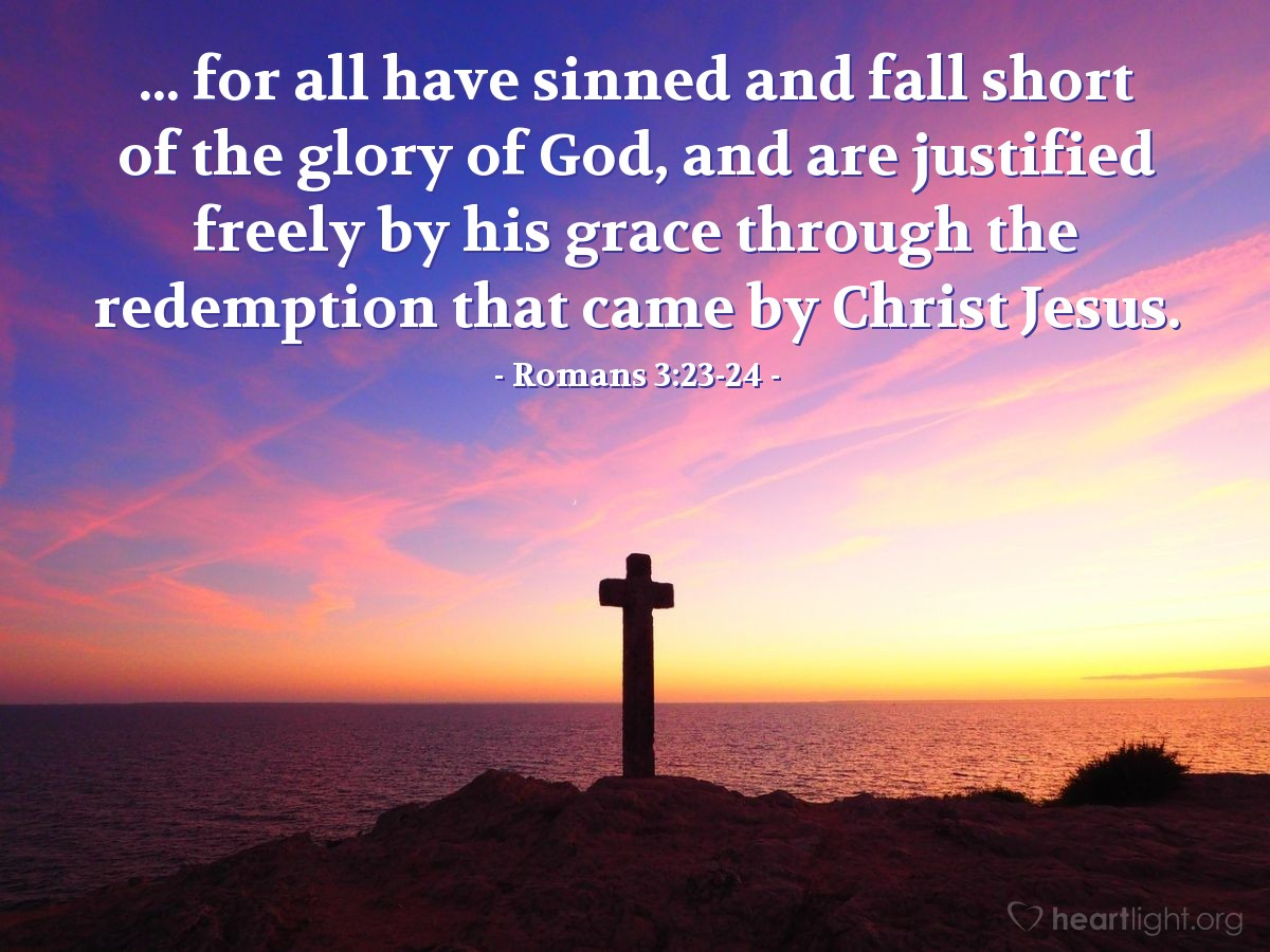 Illustration of Romans 3:23-24 — ... for all have sinned and fall short of the glory of God, and are justified freely by his grace through the redemption that came by Christ Jesus.