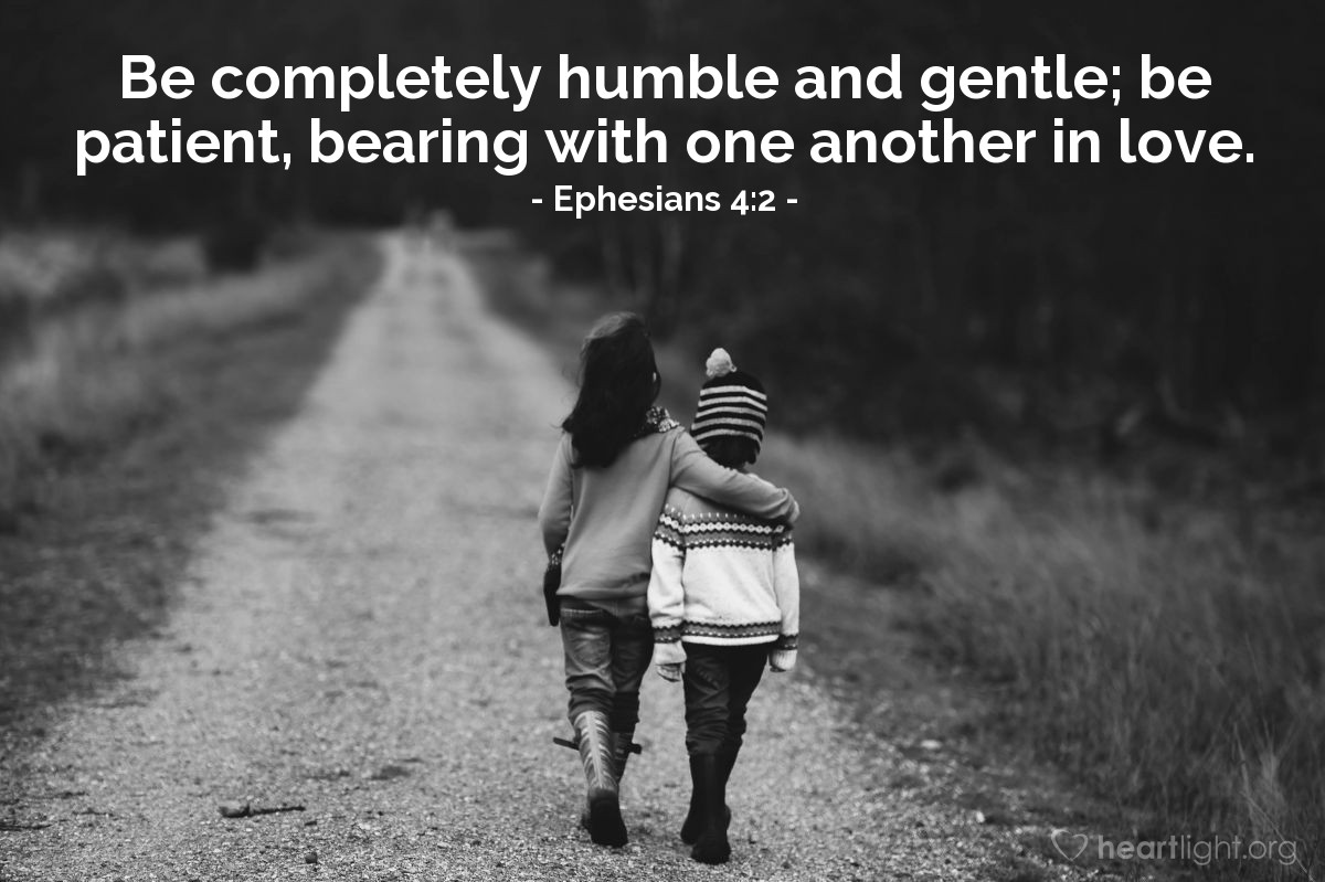 Illustration of Ephesians 4:2 — Be completely humble and gentle; be patient, bearing with one another in love.