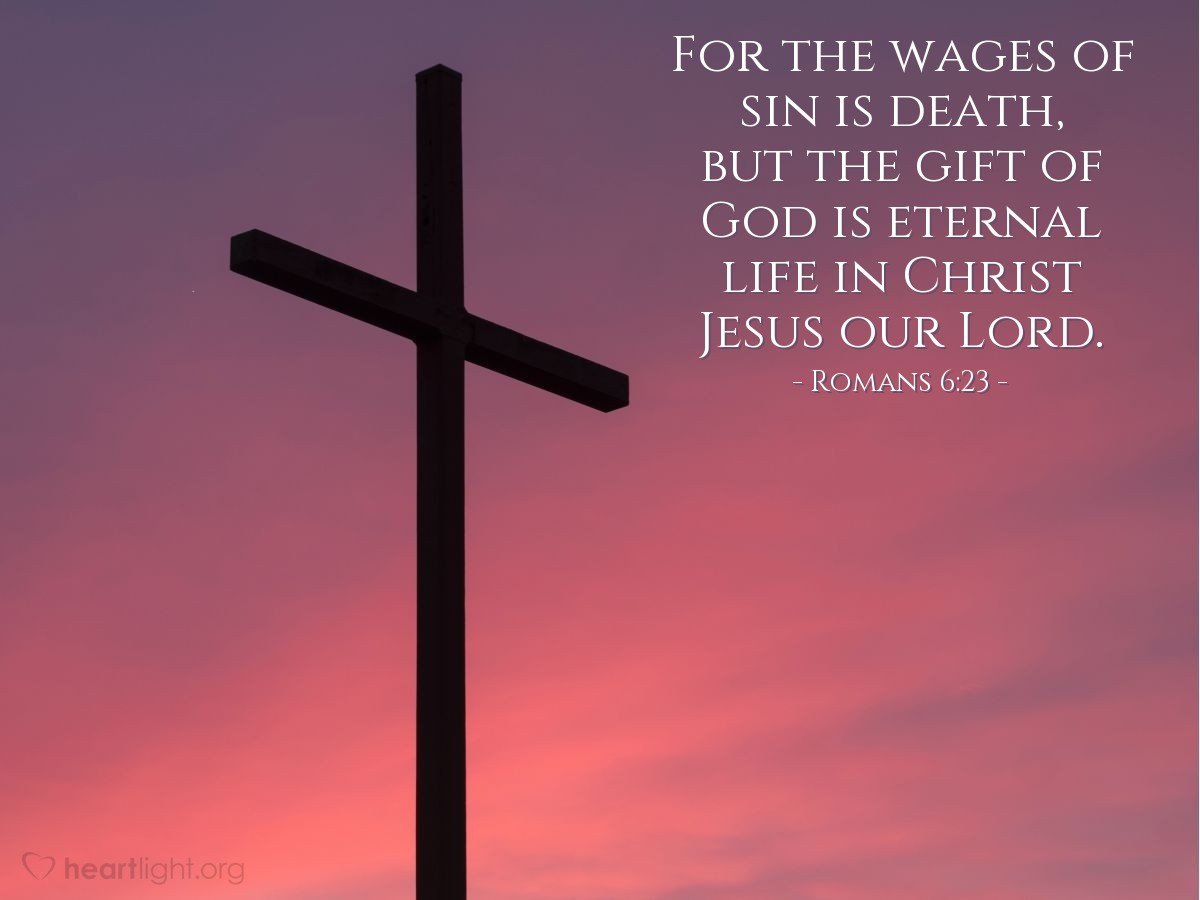 Illustration of Romans 6:23 — For the wages of sin is death, but the gift of God is eternal life in Christ Jesus our Lord.