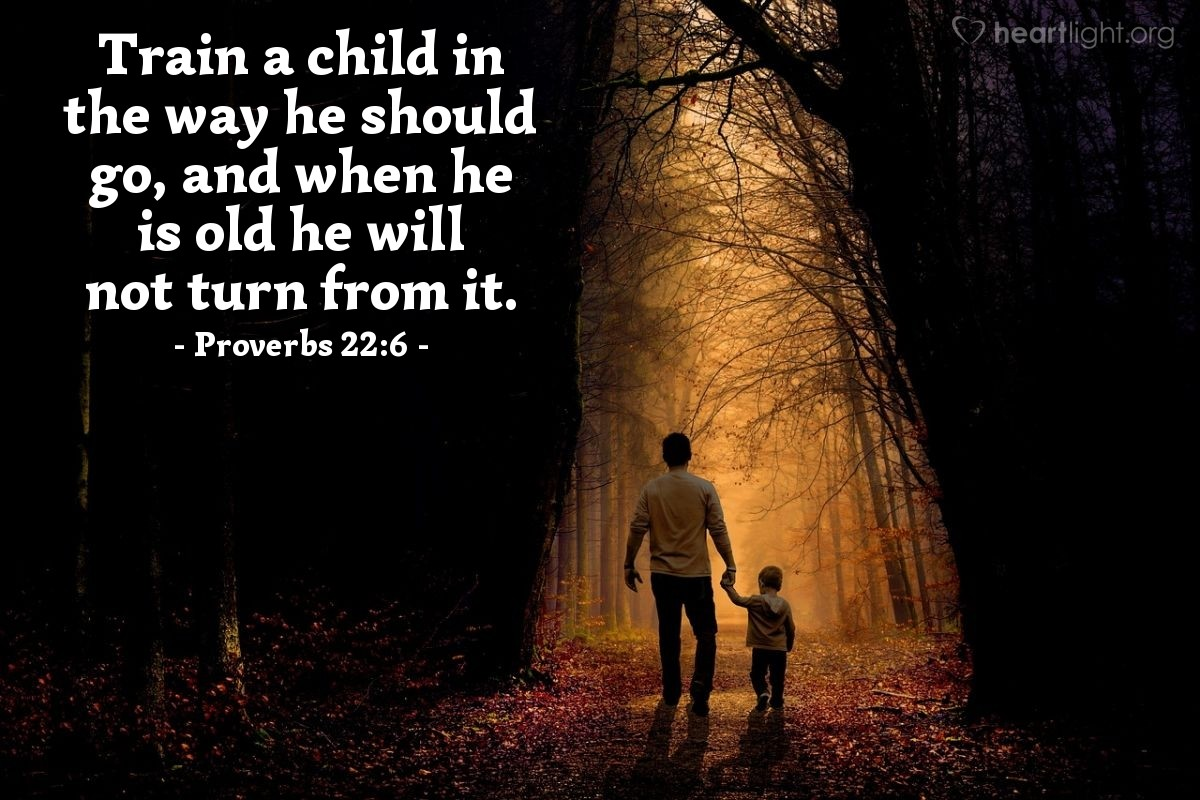 Illustration of Proverbs 22:6 — Train a child in the way he should go, and when he is old he will not turn from it.