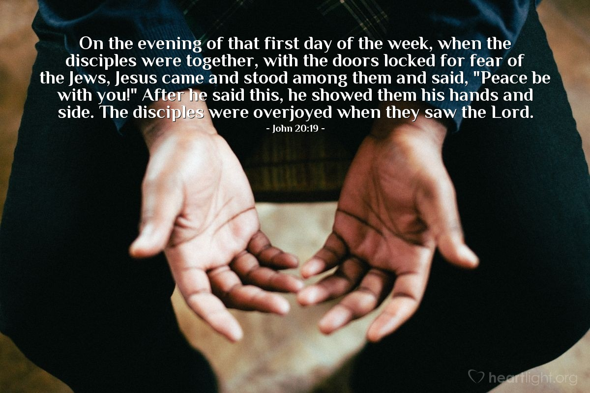 "Illustration of John 20:19 — On the evening of that first day of the week, when the disciples were together, with the doors locked for fear of the Jews, Jesus came and stood among them and said, ""Peace be with you!"" After he said this, he showed them his hands and side. The disciples were overjoyed when they saw the Lord."