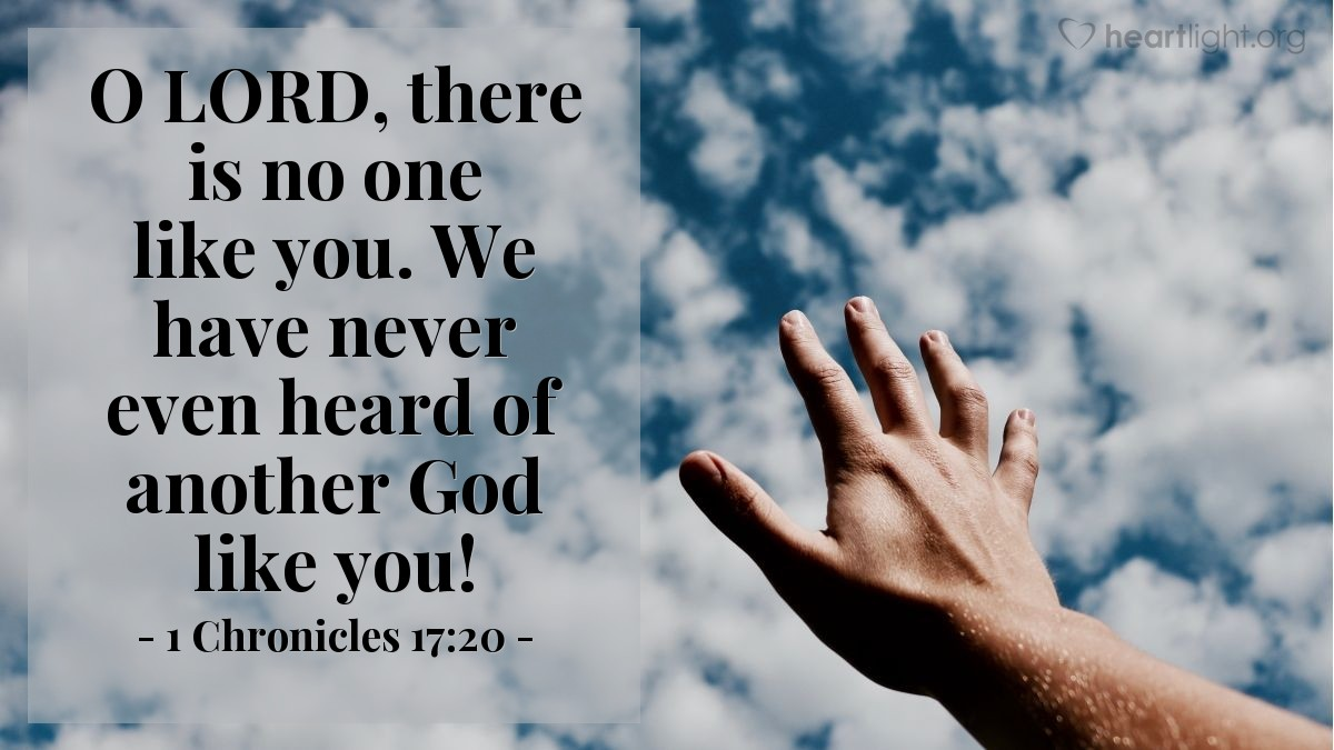 Illustration of 1 Chronicles 17:20 — O LORD, there is no one like you. We have never even heard of another God like you!