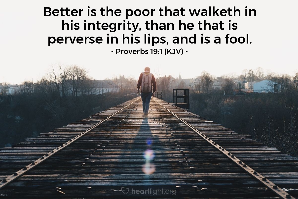 Illustration of Proverbs 19:1 (KJV) — Better is the poor that walketh in his integrity, than he that is perverse in his lips, and is a fool.