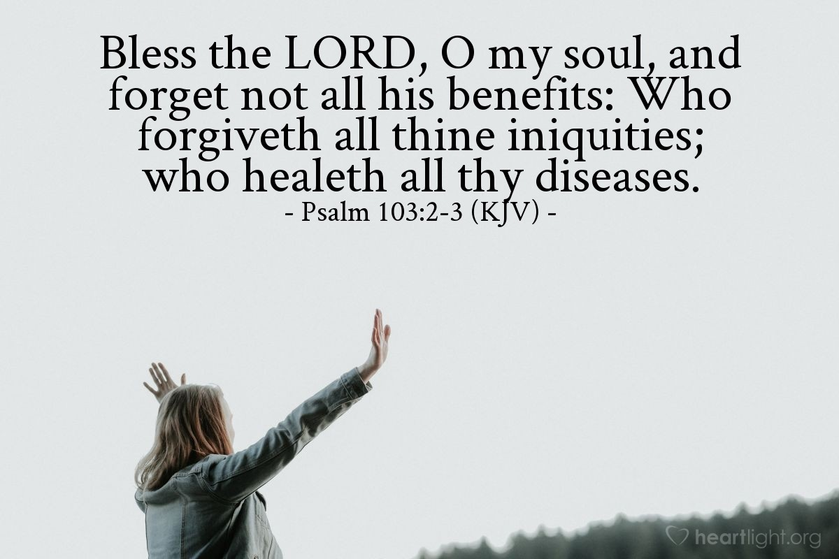 Illustration of Psalm 103:2-3 (KJV) — Bless the LORD, O my soul, and forget not all his benefits: Who forgiveth all thine iniquities; who healeth all thy diseases.