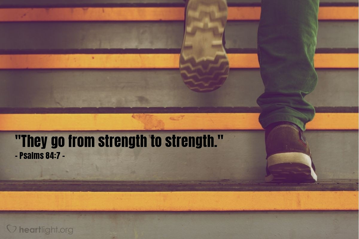 "Illustration of Psalms 84:7 — ""They go from strength to strength."""