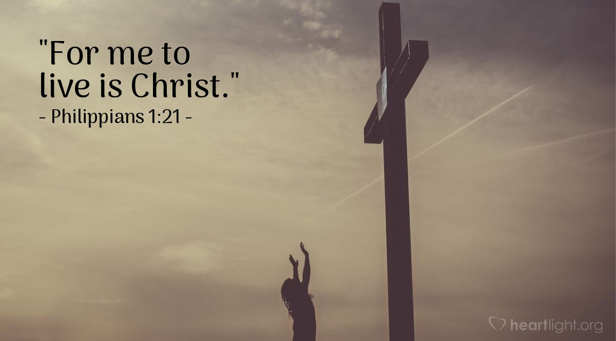 """Illustration of Philippians 1:21 — """"For me to live is Christ."""""""