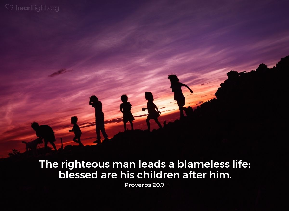 Illustration of Proverbs 20:7 — The righteous man leads a blameless life; blessed are his children after him.