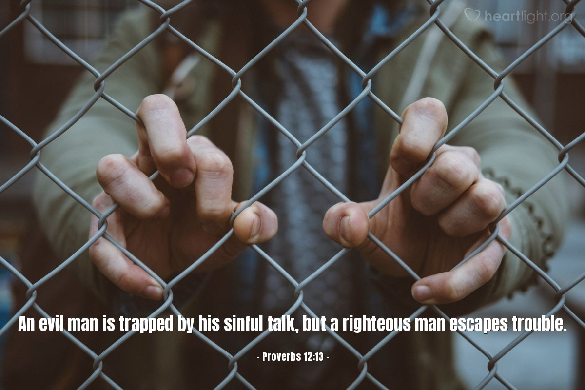 Illustration of Proverbs 12:13 — An evil man is trapped by his sinful talk, but a righteous man escapes trouble.