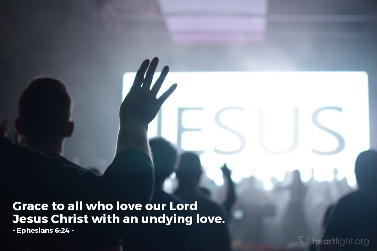 Illustration of Ephesians 6:24 — Grace to all who love our Lord Jesus Christ with an undying love.